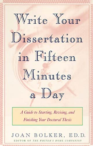 Writing Your Dissertation in Fifteen Minutes a Day: A Guide to Starting, Revising, and Finishing Your Doctoral Thesis (080504891X) by Joan Bolker