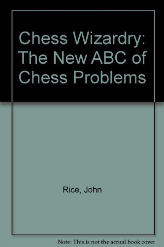 9780805050493: Chess Wizardry: The New ABC of Chess Problems