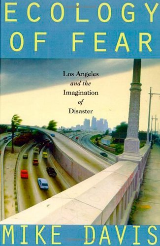 Ecology of Fear: Los Angeles and the Imagination of Disaster: Davis, Mike [SIGNED]