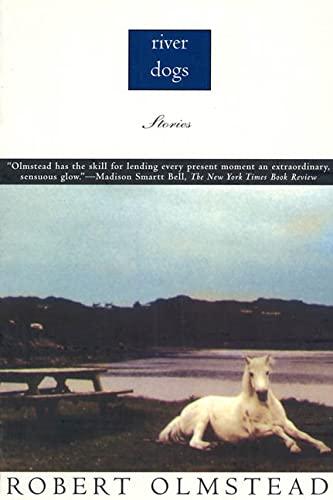 River Dogs: Stories: Olmstead, Robert