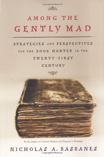 9780805051599: Among the Gently Mad: Strategies and Perspectives for the Book-Hunter in the 21st Century