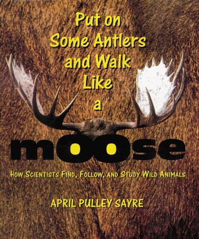 9780805051827: Put On Some Antlers and Walk Like a Moose