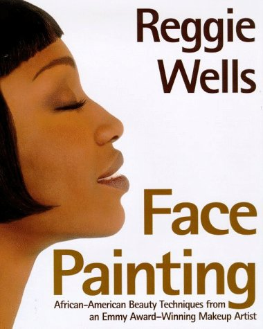 Reggie's Face Painting: Emmy Award-Winning Make-Up Artist Reveals His Beauty Secrets For ...