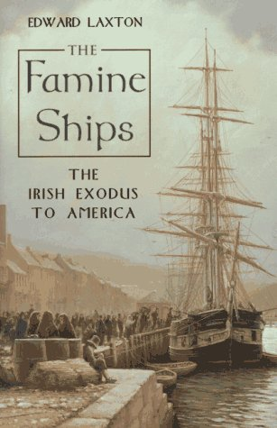 Famine Ships : The Irish Exodus to America: Laxton, Edward