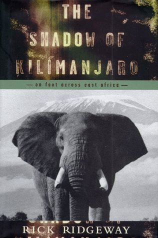 Shadow of Kilimanjaro: On Foot Across East: Ridgeway, Rick.