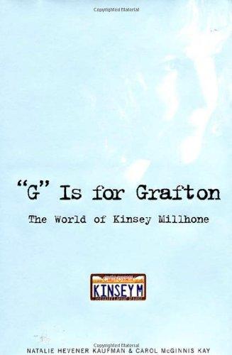 G Is for Grafton: The World of Kinsey Millhone: Kaufman, Natalie H.; Kay, Carol McGinnis