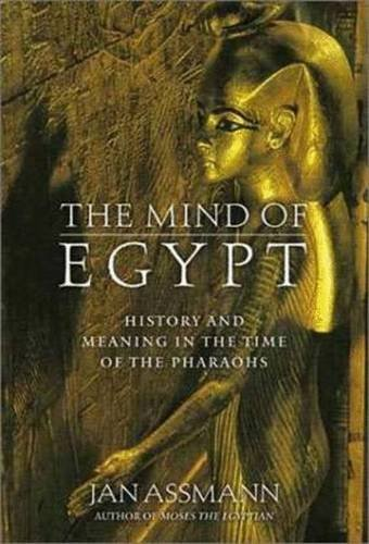 9780805054620: The Mind of Egypt: History and Meaning in the Time of the Pharaohs