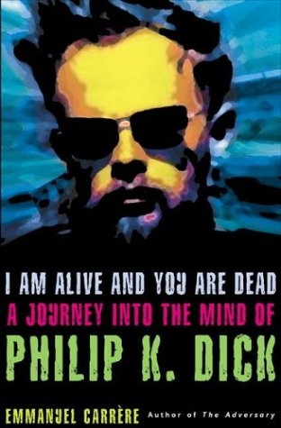 9780805054644: I Am Alive and You Are Dead: A Journey into the Mind of Philip K. Dick