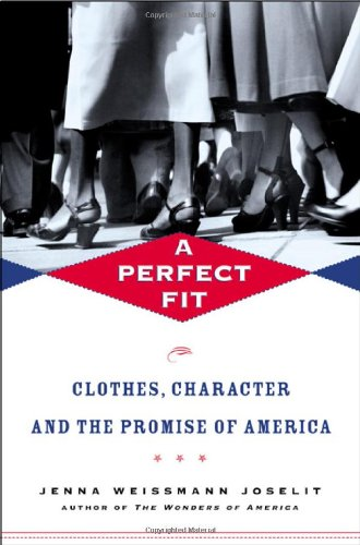A PERFECT FIT: CLOTHES, CHARACTER, AND THE PROMISE OF AMERICAN