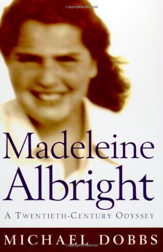 Madeleine Albright: A Twentieth-Century Odyssey: Dobbs, Michael
