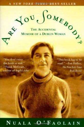 Are You Somebody?: The Accidental Memoir of a Dublin Woman: O'Faolain, Nuala