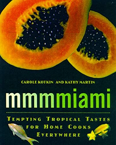 Mmmmiami: Tempting Tropical Tastes for Home Cooks Everywhere