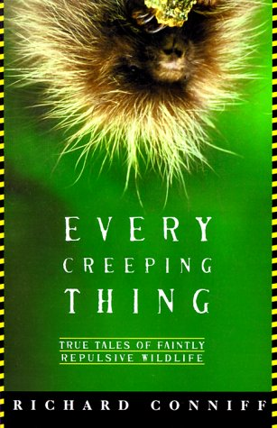 9780805056976: Every Creeping Thing: True Tales of Faintly Repulsive Wildlife