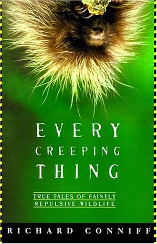 9780805056983: Every Creeping Thing: True Tales of Faintly Repulsive Wildlife