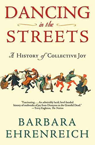Dancing in the Streets: A History of Collective Joy: Barbara Ehrenreich