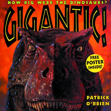 Gigantic!: How Big Were the Dinosaurs?: O'Brien, Patrick