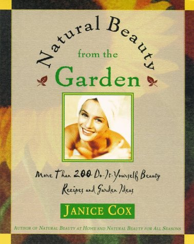 9780805057812: Natural Beauty From The Garden: More Than 200 Do-It-Yourself Beauty Recipes & Garden Ideas