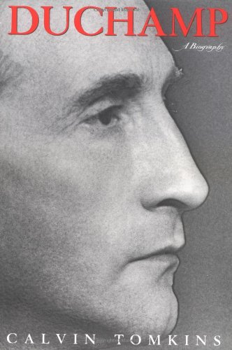 DUCHAMP: A Biography: Tomkins, Calvin