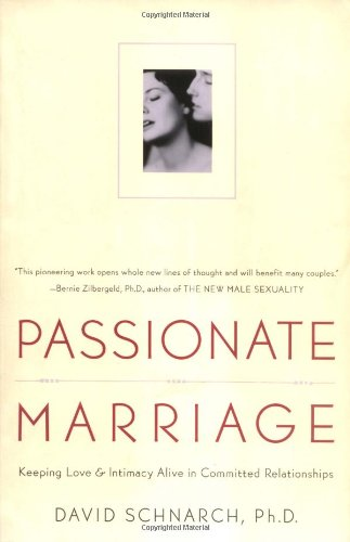 9780805058260: Passionate Marriage: Keeping Love and Intimacy Alive in Committed Relationships