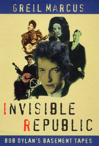 9780805058420: Invisible Republic: Bob Dylan's Basement Tapes