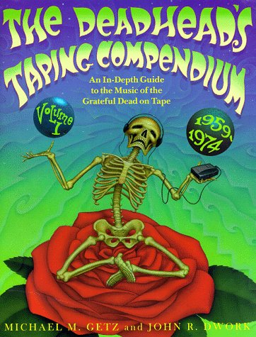 The Deadhead's Taping Compendium: An In-Depth Guide to the Music of the Grateful Dead on Tape,...