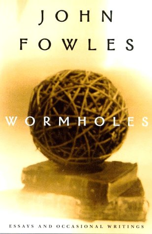Wormholes: Essays and Occasional Writings: Fowles, John; Relf, Jan