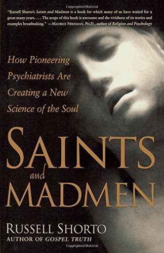 9780805059014: Saints and Madmen: How Pioneering Psychiatrists Are Creating a New Science of the Soul