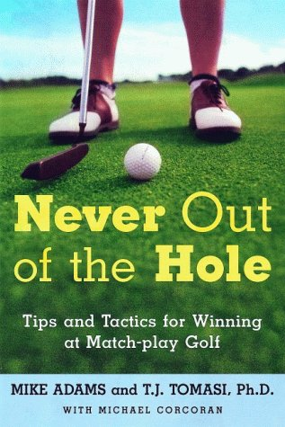 9780805059380: Never Out of the Hole: Tips and Tactics for Winning at Match-Play Golf