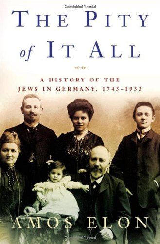 The Pity of it All. A History of the Jews in Germany, 1743-1933.