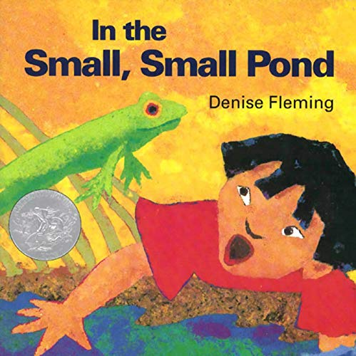 In the Small, Small Pond 9780805059830 Denise Fleming's book gives young readers a frog's-eye view of life in a pond throughout the seasons. In the Small, Small Pond is a 1994 Caldecott Honor Book.