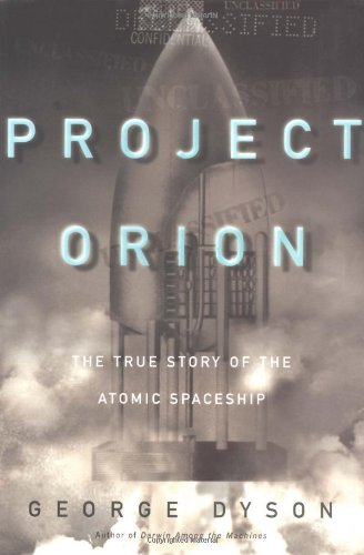 9780805059854: Project Orion: The True Story of the Atomic Spaceship