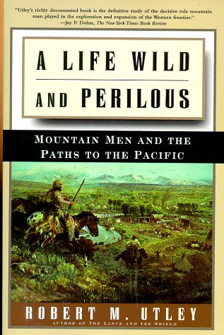 9780805059892: A Life Wild and Perilous: Mountain Men and the Paths to the Pacific