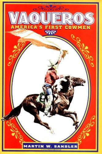 Vaqueros: America's First Cowmen: Sandler, Martin W.