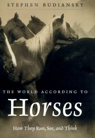 9780805060546: The World According to Horses: How They Run, See, and Think