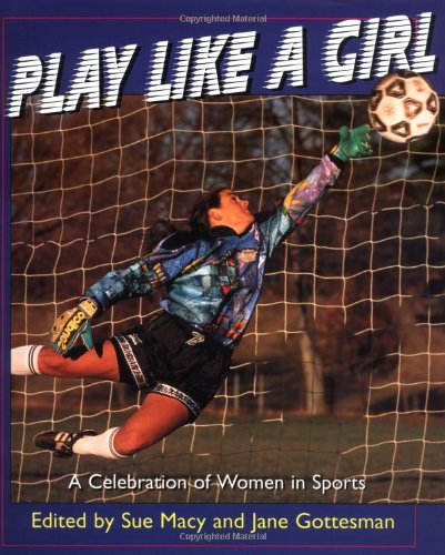 9780805060713: Play Like a Girl: A Celebration of Women in Sports (Henry Holt Young Readers)