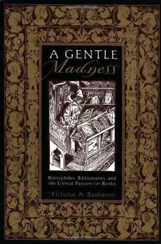 9780805061765: A Gentle Madness: Bibliophiles, Bibliomanes and the Eternal Passion for Books