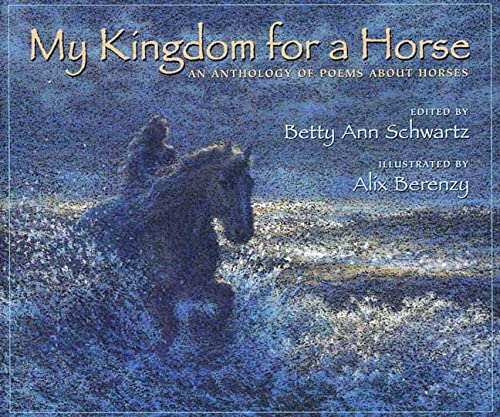 My Kingdom for a Horse: Betty Ann Schwartz (Editor), Alix Berenzy (Illustrator)