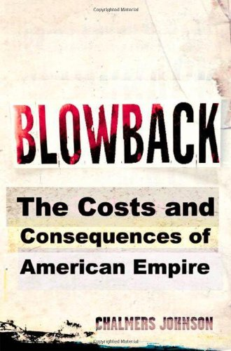 Blowback: The Costs and Consequences of American Empire: Chalmers Johnson