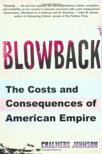 Blowback: The Costs and Consequences of American Empire (American Empire Project) (0805062394) by Chalmers Johnson