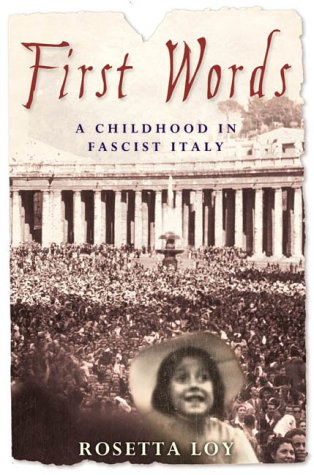 First Words: A Childhood in Fascist Italy.: Loy, Rosetta.
