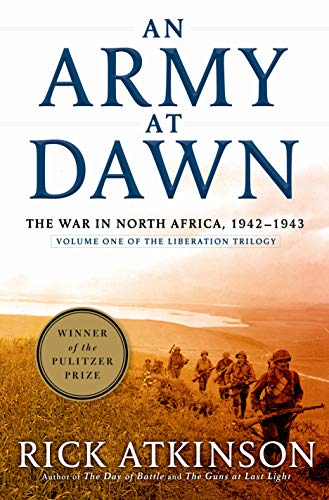 AN ARMY AT DAWN. The War in North Africa.