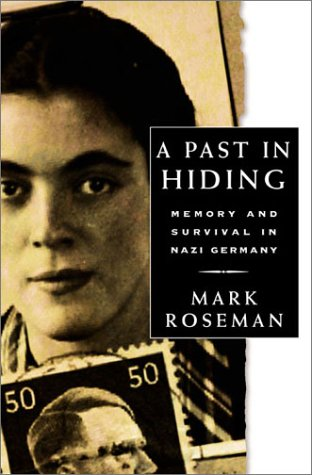 A Past in Hiding: Memory and Survival in Nazi Germany: Roseman, Mark