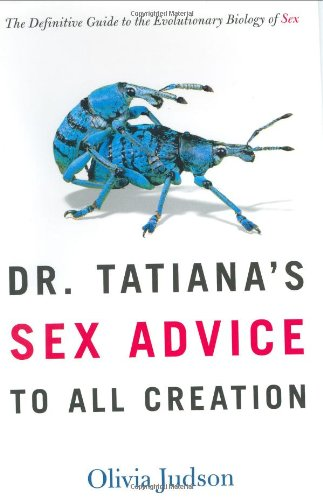 9780805063318: Dr. Tatiana's Sex Advice to All Creation: The Definitive Guide to the Evolutionary Biology of Sex