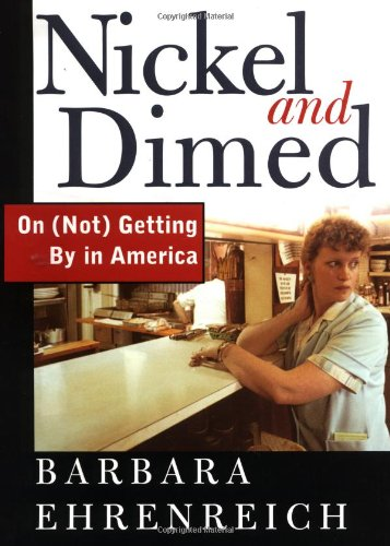 Nickel and Dimed: On (Not) Getting By in America: Ehrenreich, Barbara