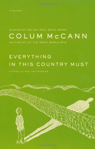 Everything in This Country Must: A Novella and Two Stories: McCann, Colum