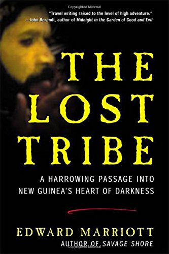 9780805064490: The Lost Tribe: A Harrowing Passage into New Guinea's Heart of Darkness