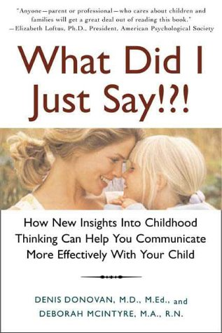9780805065022: What Did I Just Say!?!: How New Insights into Childhood Thinking Can Help You Communicate More Effectively With Your Child