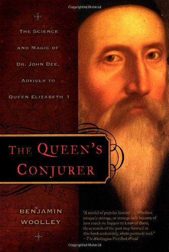 The Queen's Conjurer: The Science and Magic of Dr. John Dee, Adviser to Queen Elizabeth I (0805065105) by Benjamin Woolley