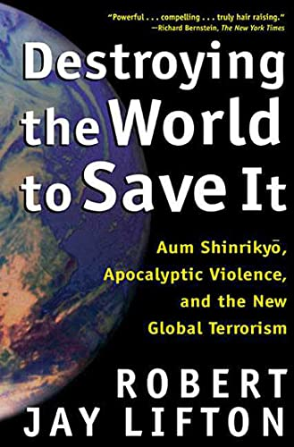 9780805065114: Destroying the World to Save It: Aum Shinrikyo, Apocalyptic Violence, and the New Global Terrorism