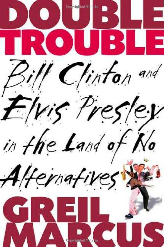 Double Trouble: Bill Clinton and Elvis Presley: Marcus, Greil